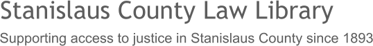 Stanislaus County Law Library Supporting access to justice in Stanislaus County since 1893